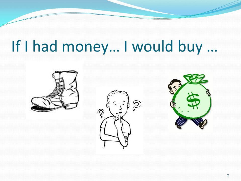 If I had money… I would buy … 7