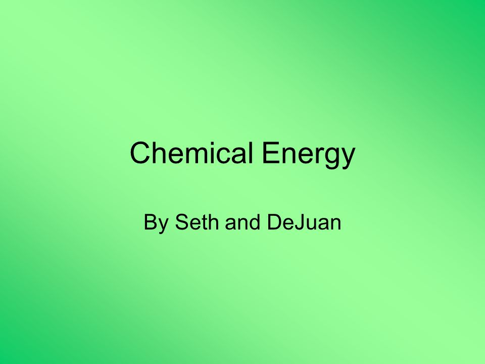 Chemical Energy By Seth and DeJuan