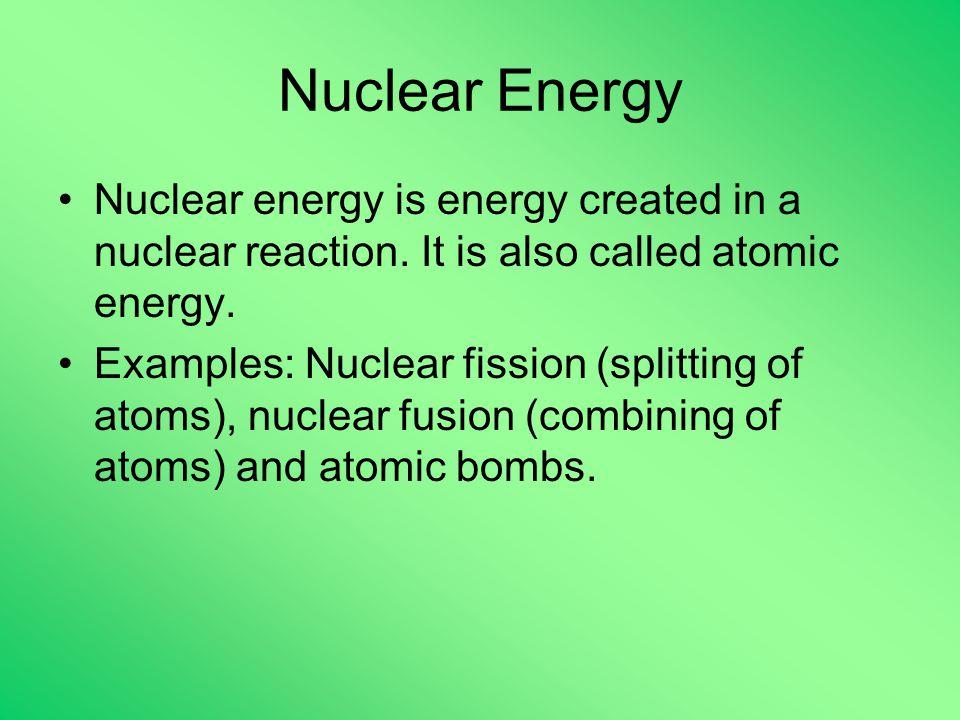 Nuclear Energy Nuclear energy is energy created in a nuclear reaction.