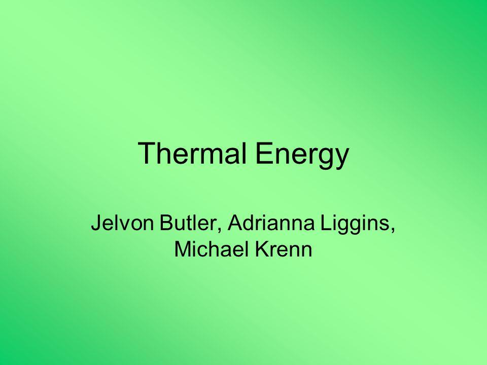 Thermal Energy Jelvon Butler, Adrianna Liggins, Michael Krenn