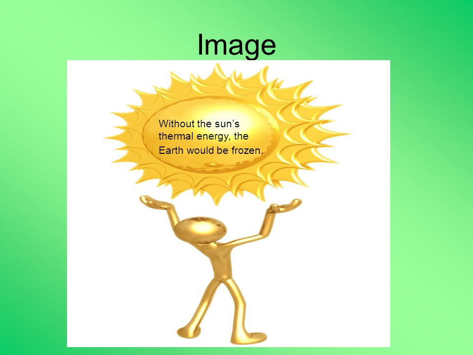 Image Without the sun's thermal energy, the Earth would be frozen.