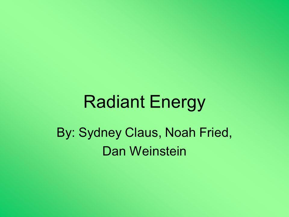 Radiant Energy By: Sydney Claus, Noah Fried, Dan Weinstein