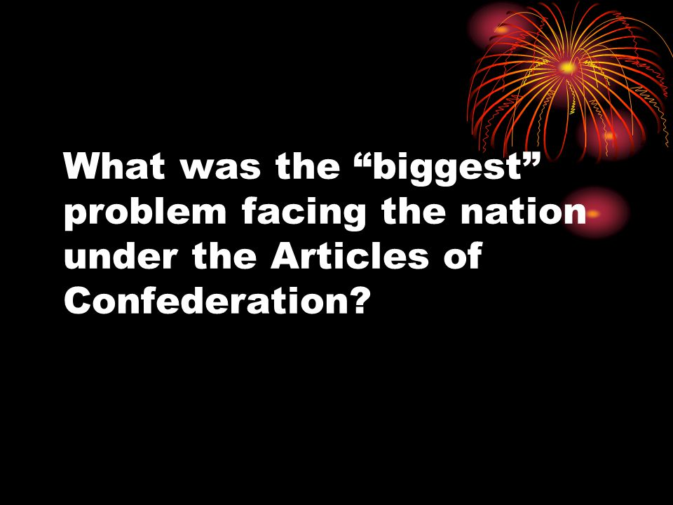 What was the biggest problem facing the nation under the Articles of Confederation?