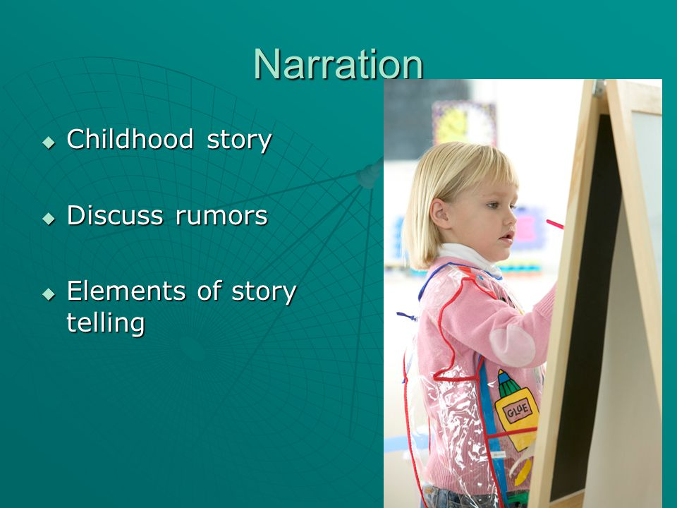 Narration  Childhood story  Discuss rumors  Elements of story telling