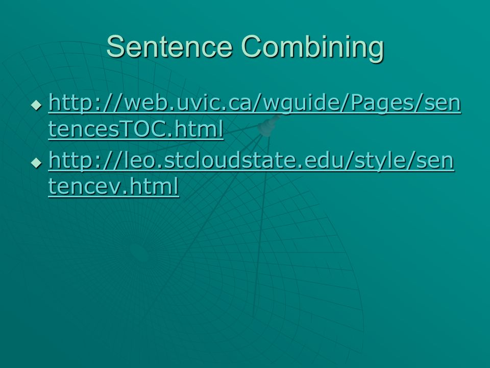 Sentence Combining  http://web.uvic.ca/wguide/Pages/sen tencesTOC.html http://web.uvic.ca/wguide/Pages/sen tencesTOC.html http://web.uvic.ca/wguide/P
