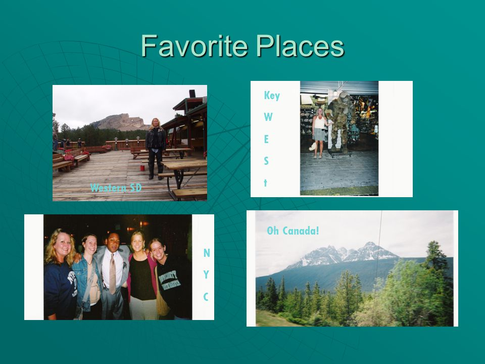 Favorite Places Key W E S t Oh Canada! NYCNYC Western SD