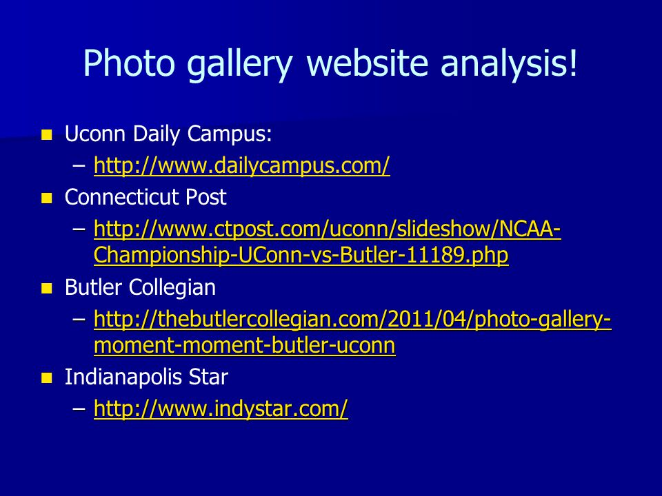 Photo gallery website analysis! Uconn Daily Campus: – –http://www.dailycampus.com/http://www.dailycampus.com/ Connecticut Post –http://www.ctpost.com/