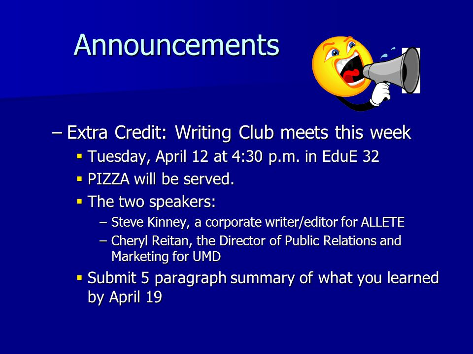 Announcements Announcements –Extra Credit: Writing Club meets this week  Tuesday, April 12 at 4:30 p.m.