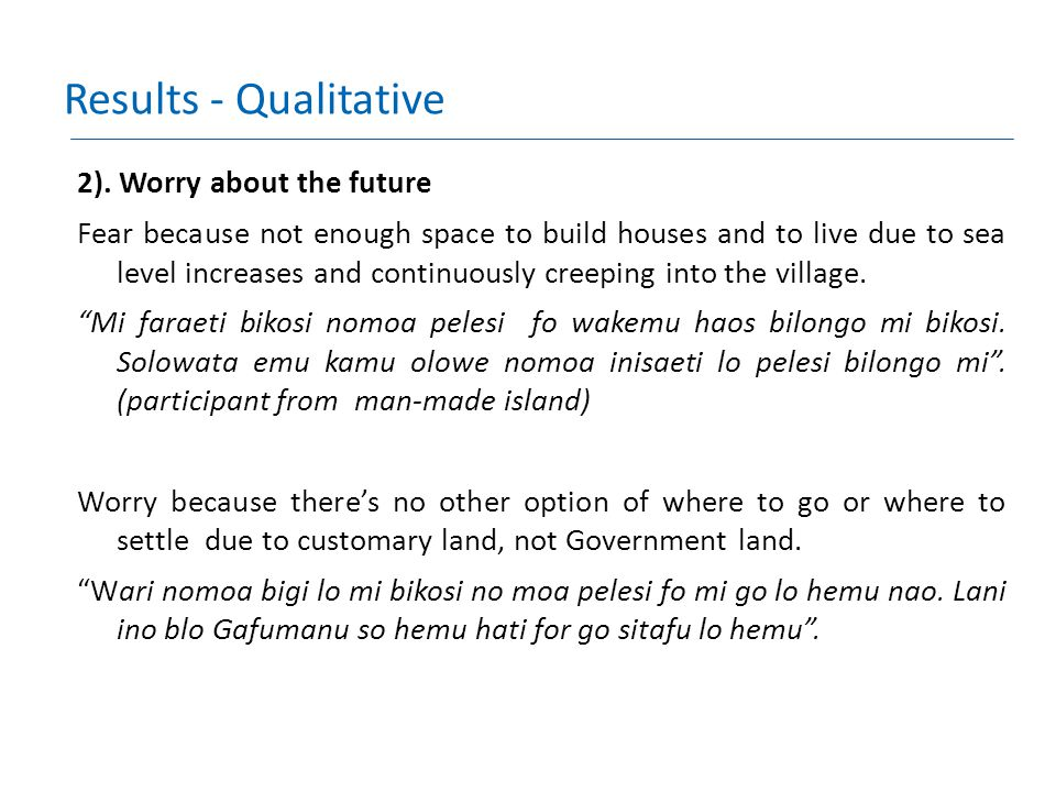 Results - Qualitative 2). Worry about the future Fear because not enough space to build houses and to live due to sea level increases and continuously