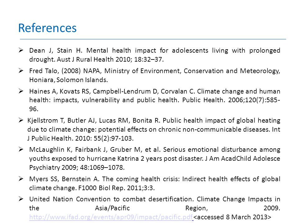 References  Dean J, Stain H. Mental health impact for adolescents living with prolonged drought. Aust J Rural Health 2010; 18:32–37.  Fred Talo, (20