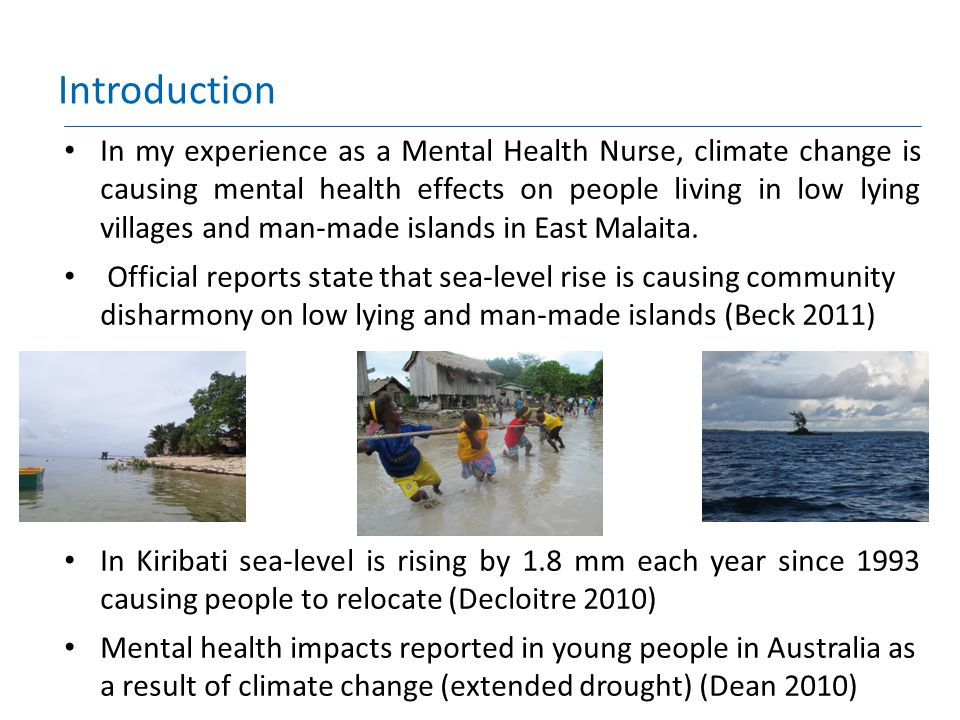 Introduction In my experience as a Mental Health Nurse, climate change is causing mental health effects on people living in low lying villages and man
