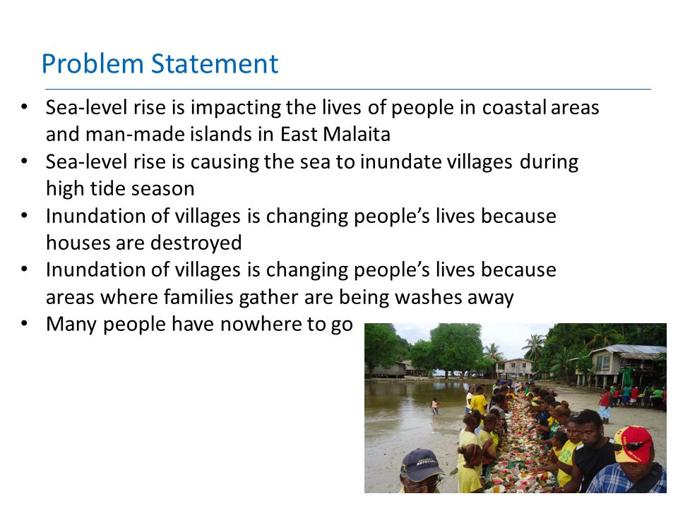 Problem Statement Sea-level rise is impacting the lives of people in coastal areas and man-made islands in East Malaita Sea-level rise is causing the