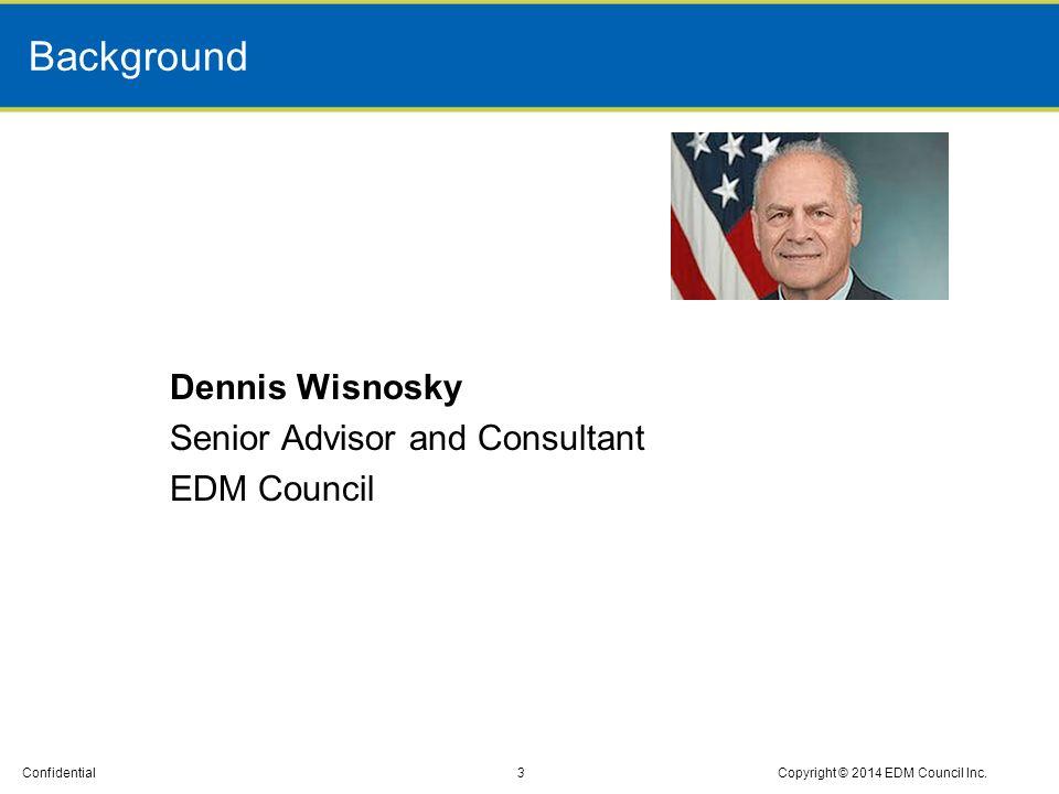 Confidential Background 4Copyright © 2014 EDM Council Inc.