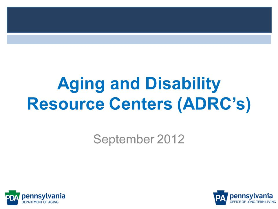 Aging and Disability Resource Centers (ADRC's) September 2012