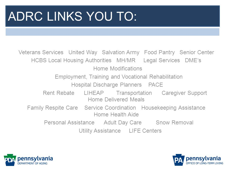 Veterans Services United Way Salvation Army Food Pantry Senior Center HCBS Local Housing Authorities MH/MR Legal Services DME's Home Modifications Emp