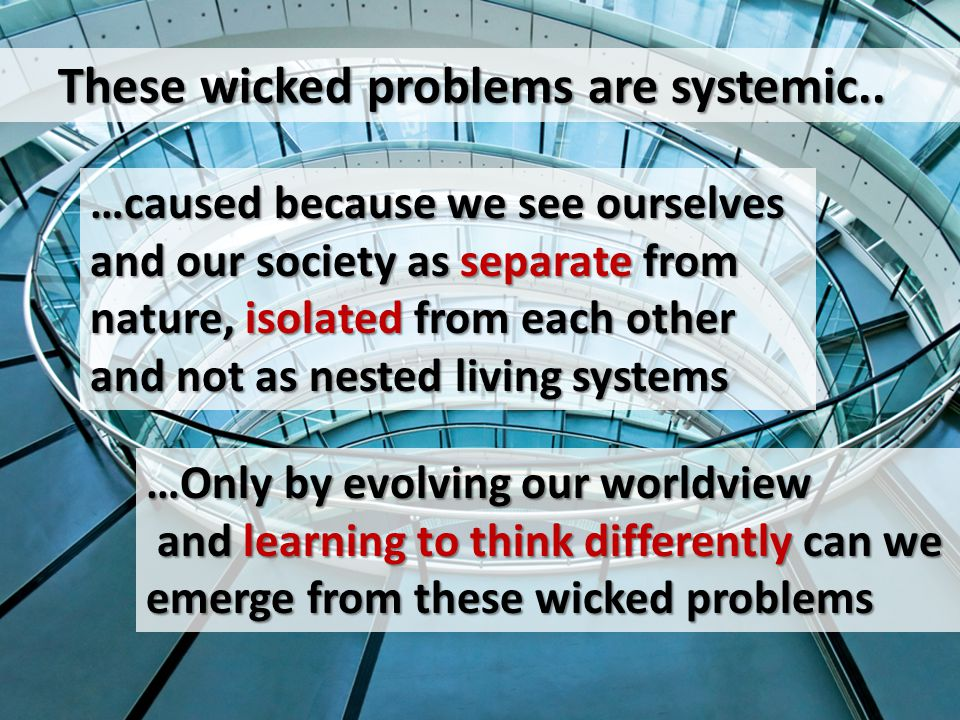 These wicked problems are systemic..
