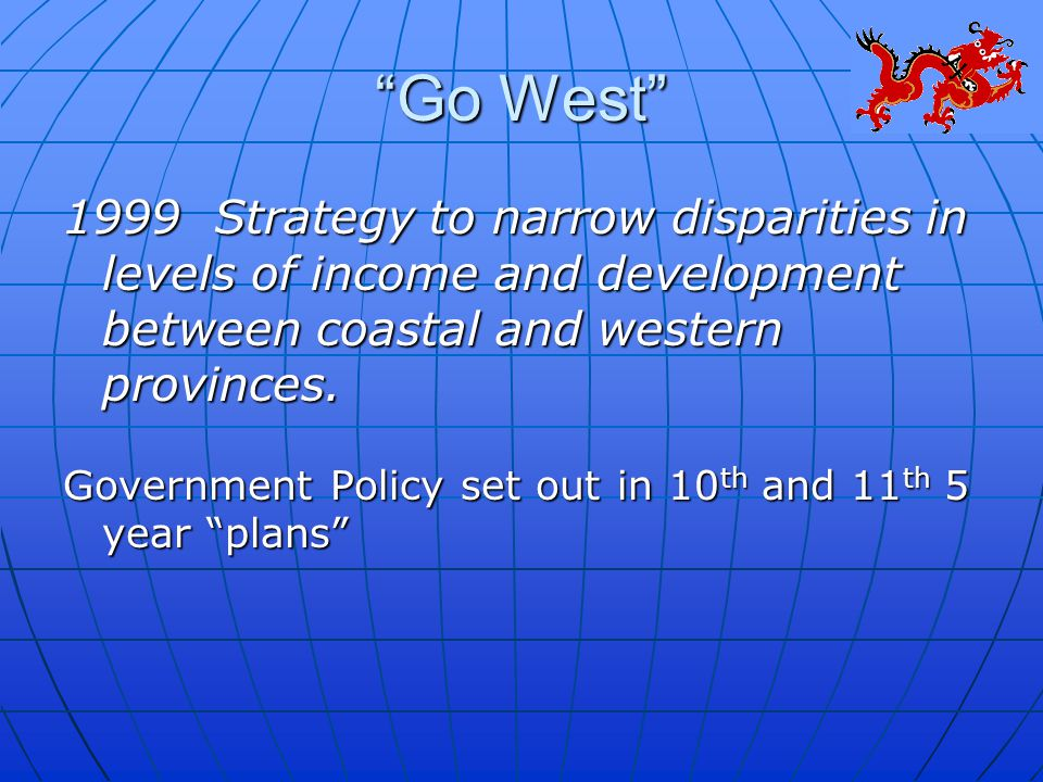 Go West 1999 Strategy to narrow disparities in levels of income and development between coastal and western provinces.