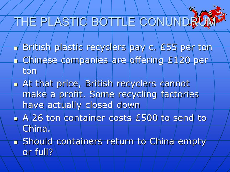 THE PLASTIC BOTTLE CONUNDRUM British plastic recyclers pay c.