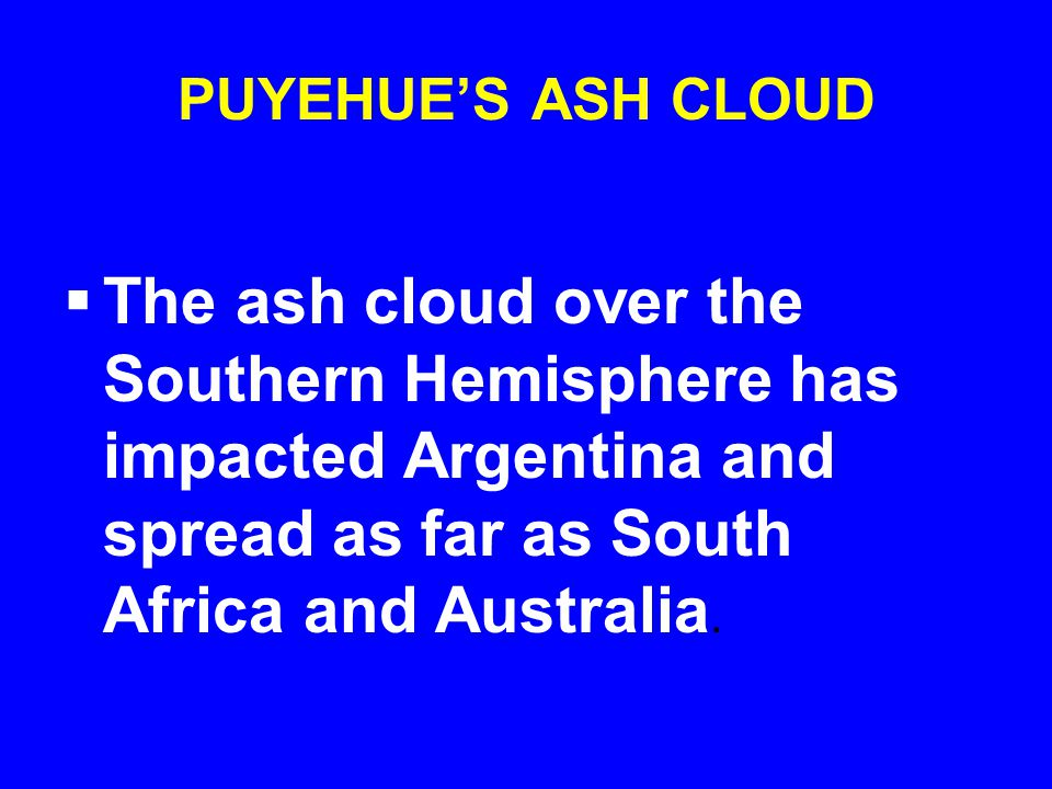 PUYEHUE'S ASH CLOUD  The ash cloud over the Southern Hemisphere has impacted Argentina and spread as far as South Africa and Australia.