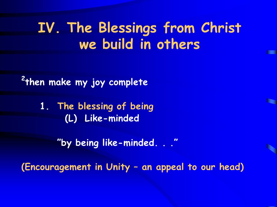IV. The Blessings from Christ we build in others 2 then make my joy complete 1.