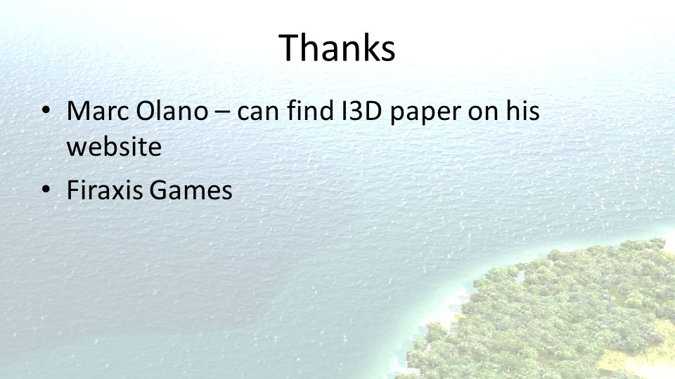Thanks Marc Olano – can find I3D paper on his website Firaxis Games
