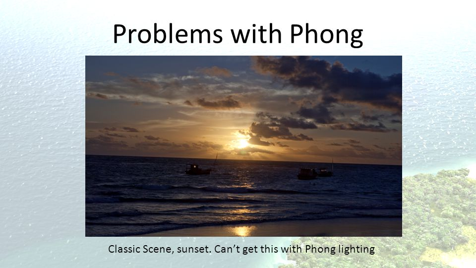 Problems with Phong Classic Scene, sunset. Can't get this with Phong lighting