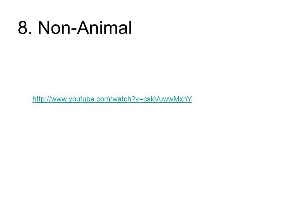8. Non-Animal http://www.youtube.com/watch?v=cskVuwwMxhY