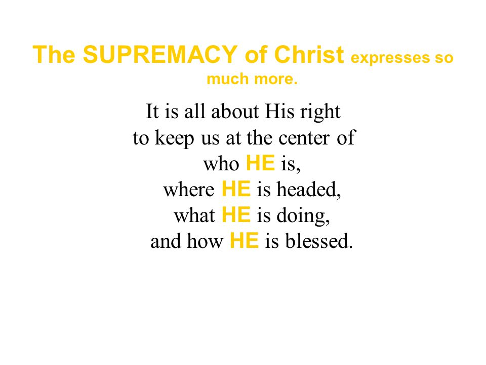 The SUPREMACY of Christ expresses so much more.