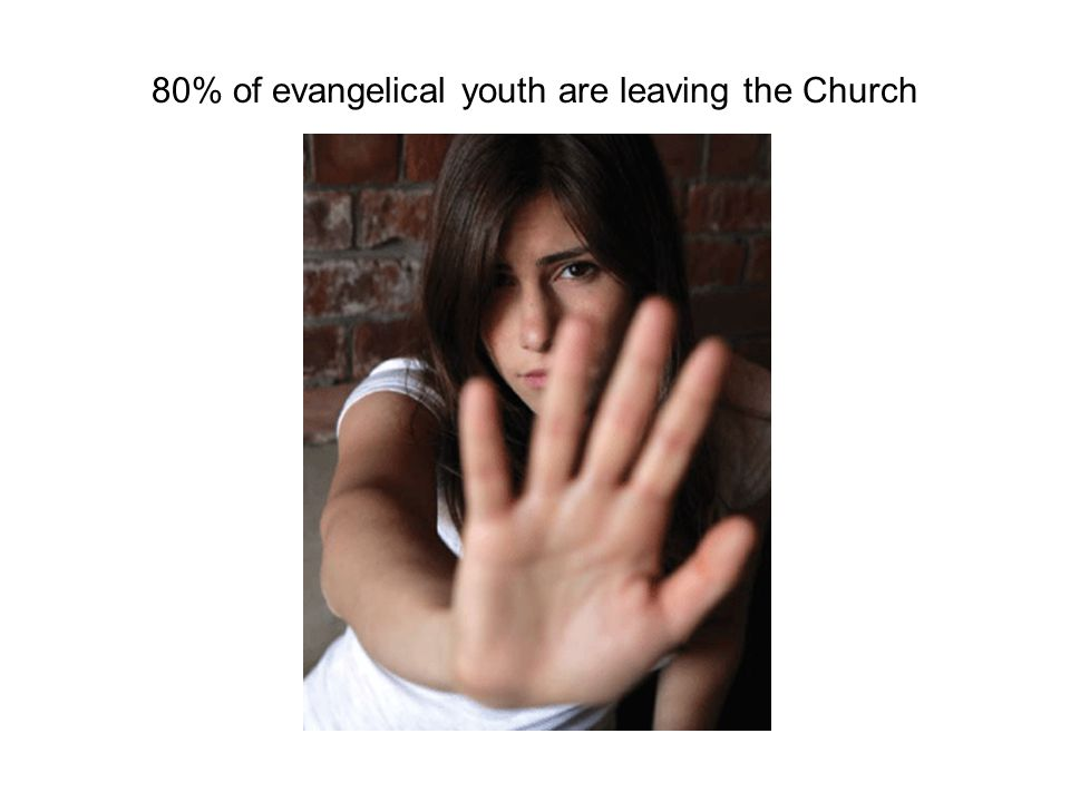 80% of evangelical youth are leaving the Church