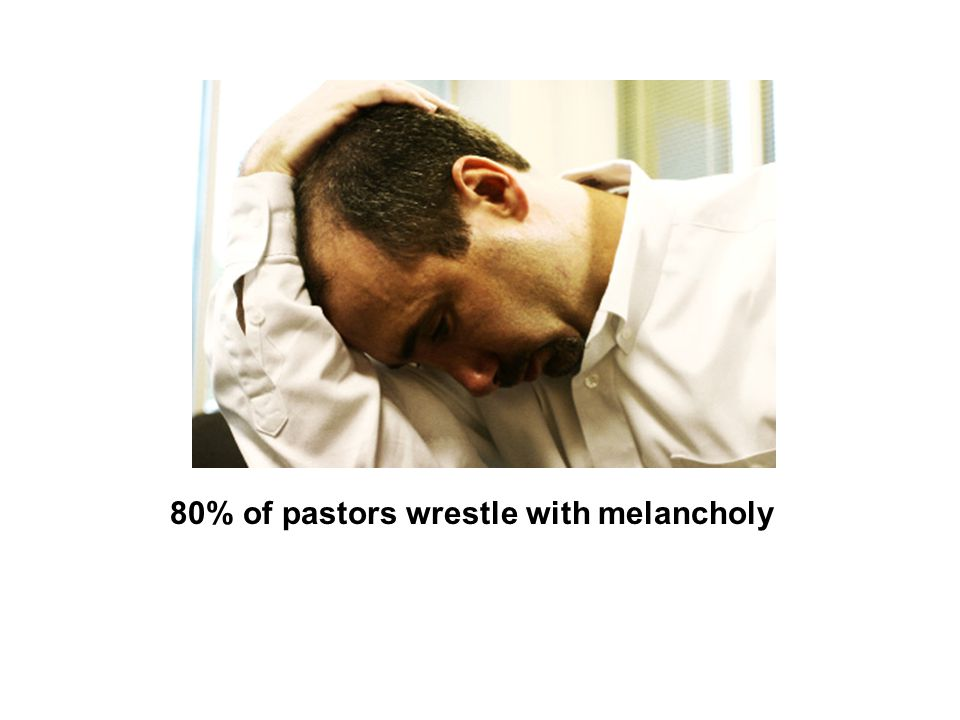 80% of pastors wrestle with melancholy