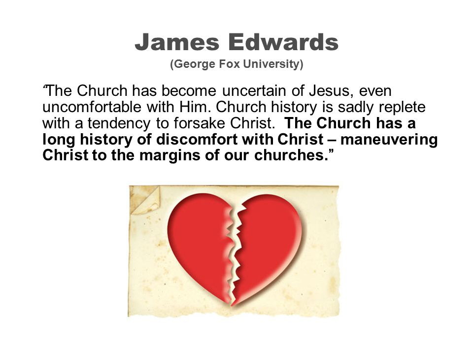 James Edwards (George Fox University) The Church has become uncertain of Jesus, even uncomfortable with Him.