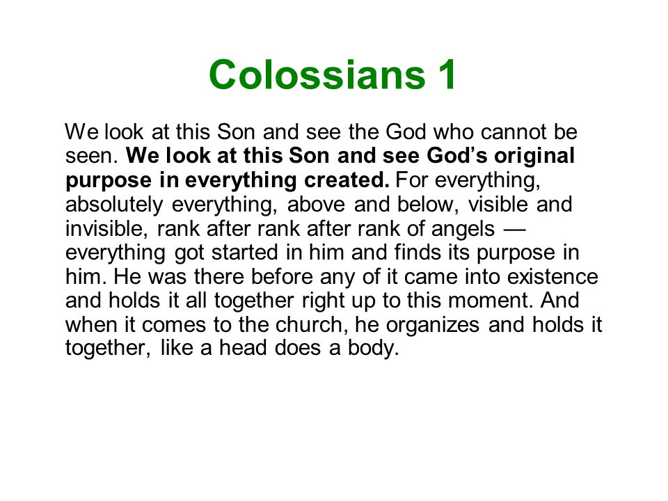 Colossians 1 We look at this Son and see the God who cannot be seen.