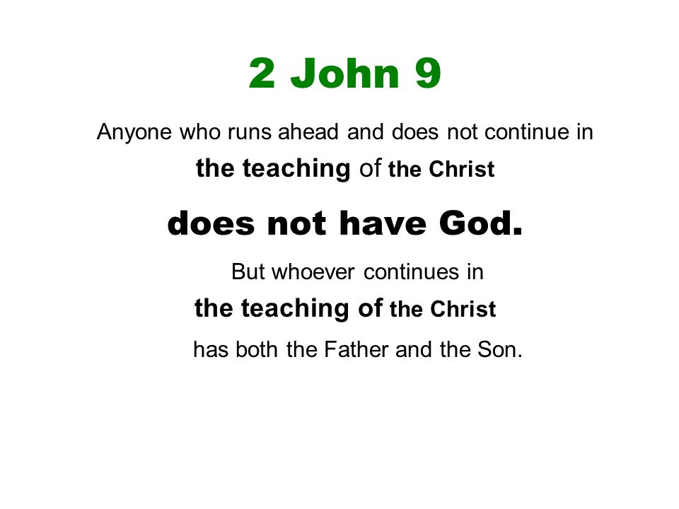 2 John 9 Anyone who runs ahead and does not continue in the teaching of the Christ does not have God.