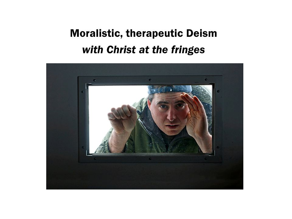 Moralistic, therapeutic Deism with Christ at the fringes
