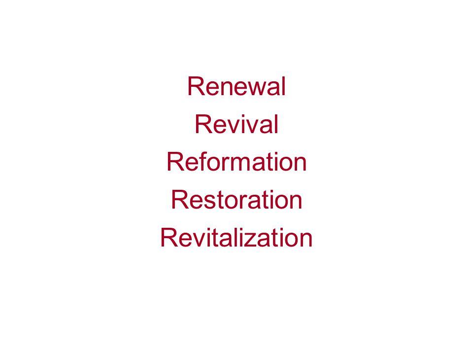 Renewal Revival Reformation Restoration Revitalization