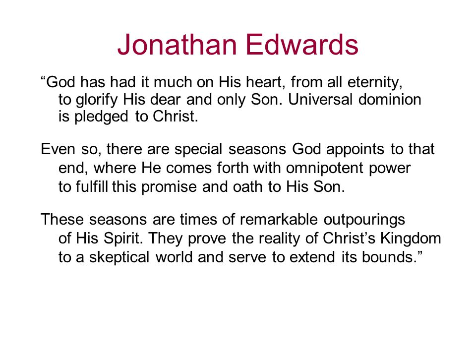 Jonathan Edwards God has had it much on His heart, from all eternity, to glorify His dear and only Son.
