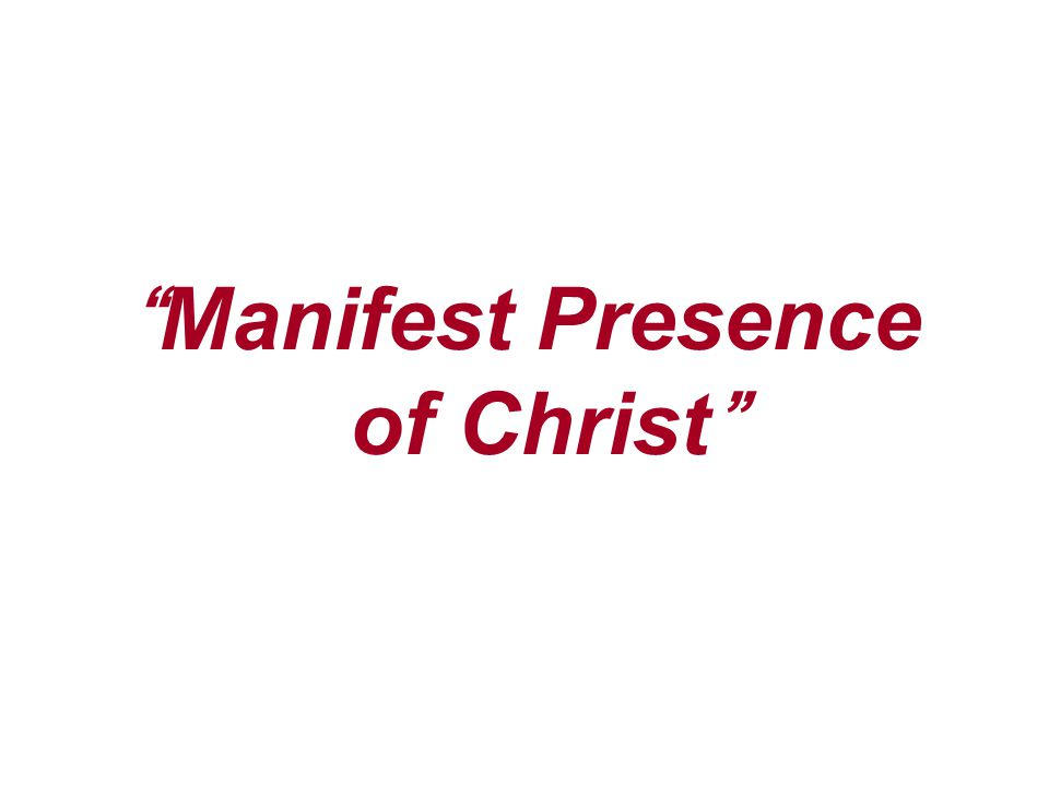 Manifest Presence of Christ