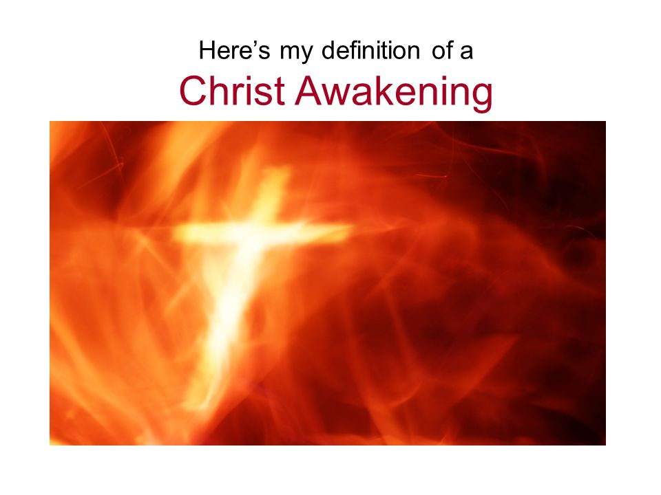 Here's my definition of a Christ Awakening