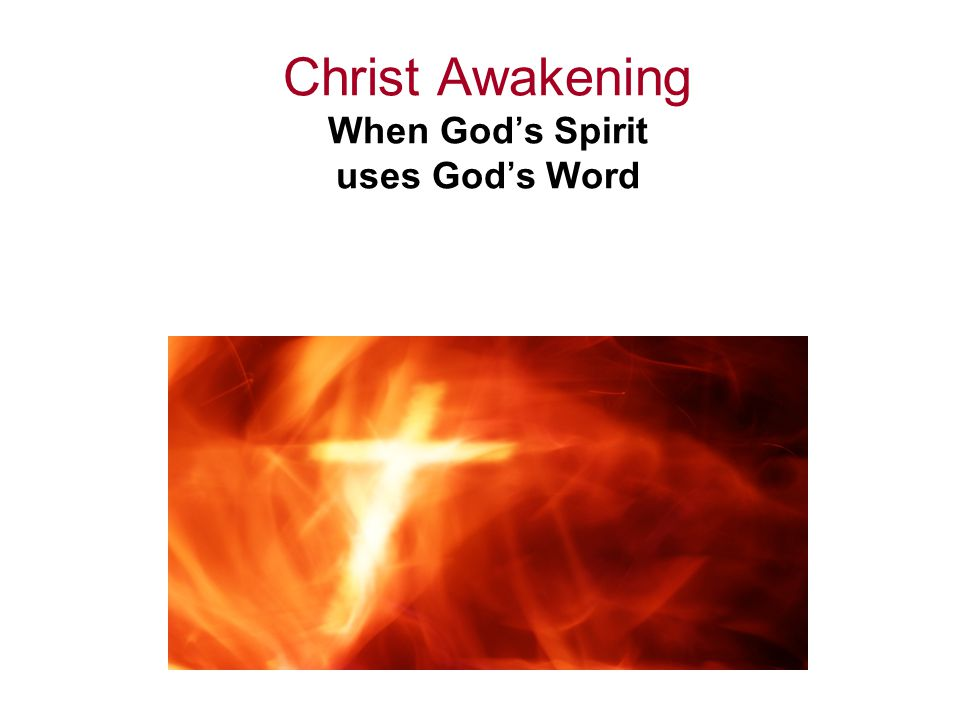 Christ Awakening When God's Spirit uses God's Word