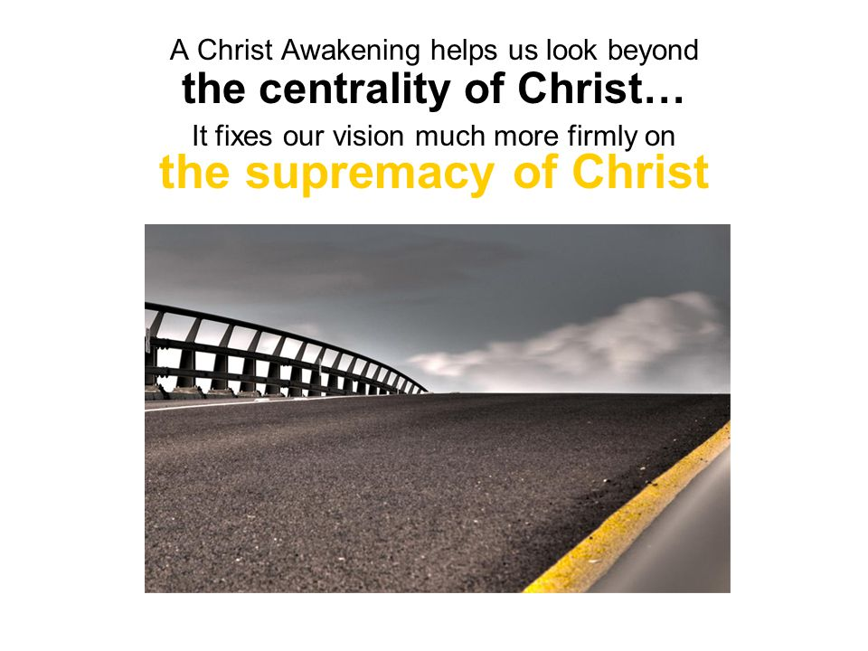 A Christ Awakening helps us look beyond the centrality of Christ… It fixes our vision much more firmly on the supremacy of Christ