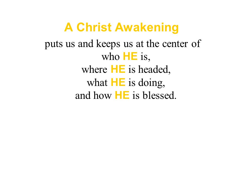 A Christ Awakening puts us and keeps us at the center of who HE is, where HE is headed, what HE is doing, and how HE is blessed.