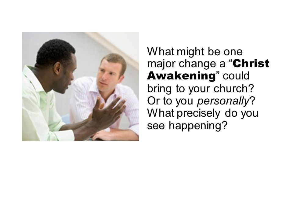 What might be one major change a Christ Awakening could bring to your church.