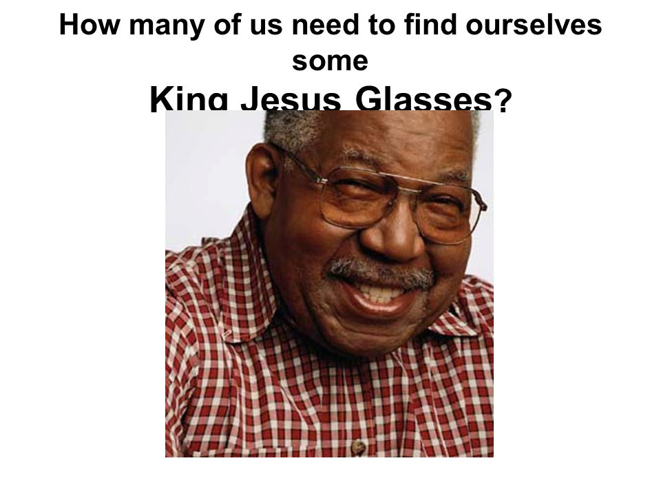 How many of us need to find ourselves some King Jesus Glasses