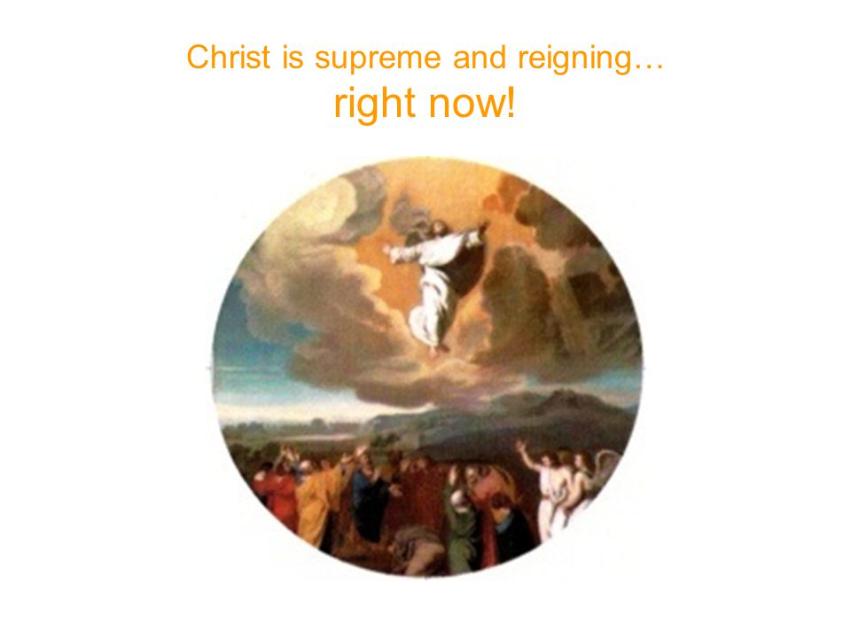 Christ is supreme and reigning… right now!