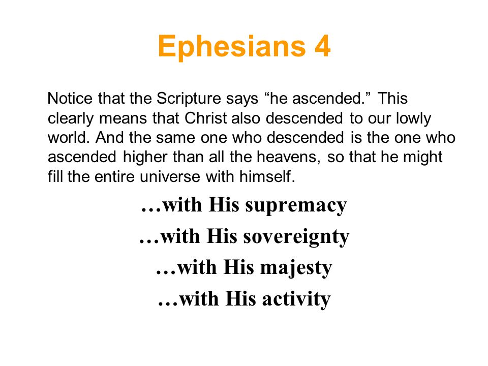 Ephesians 4 Notice that the Scripture says he ascended. This clearly means that Christ also descended to our lowly world.