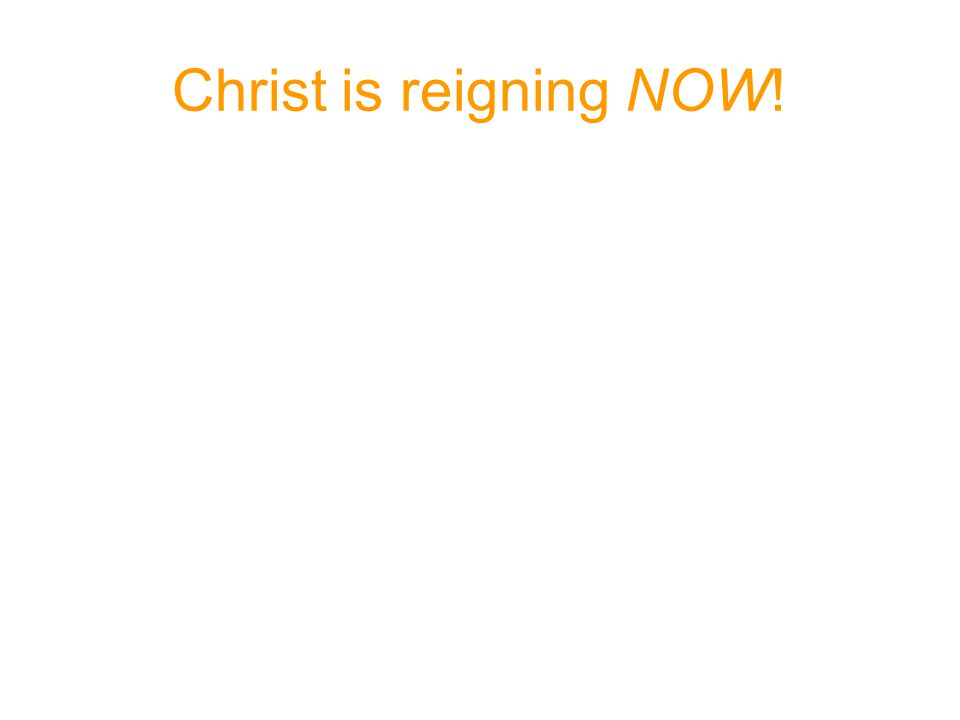 Christ is reigning NOW!