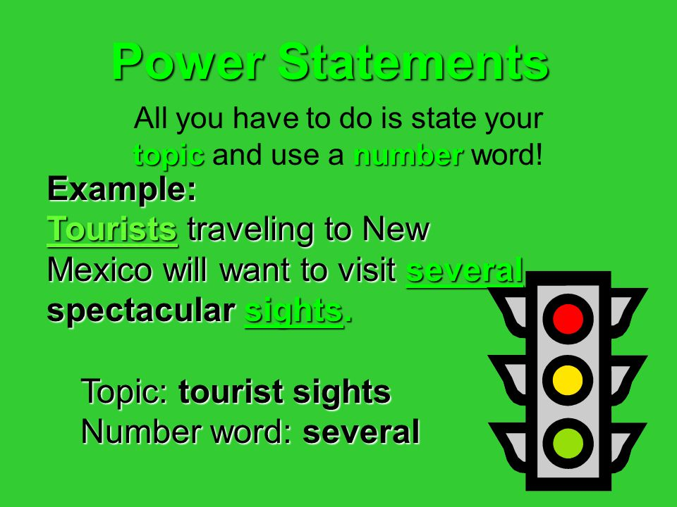Green means — Go! There are four kinds of topic sentences:  O O O Occasion – Position Statements  P P P Power Statements  H H H However Statements  C C C Conjunction Statements