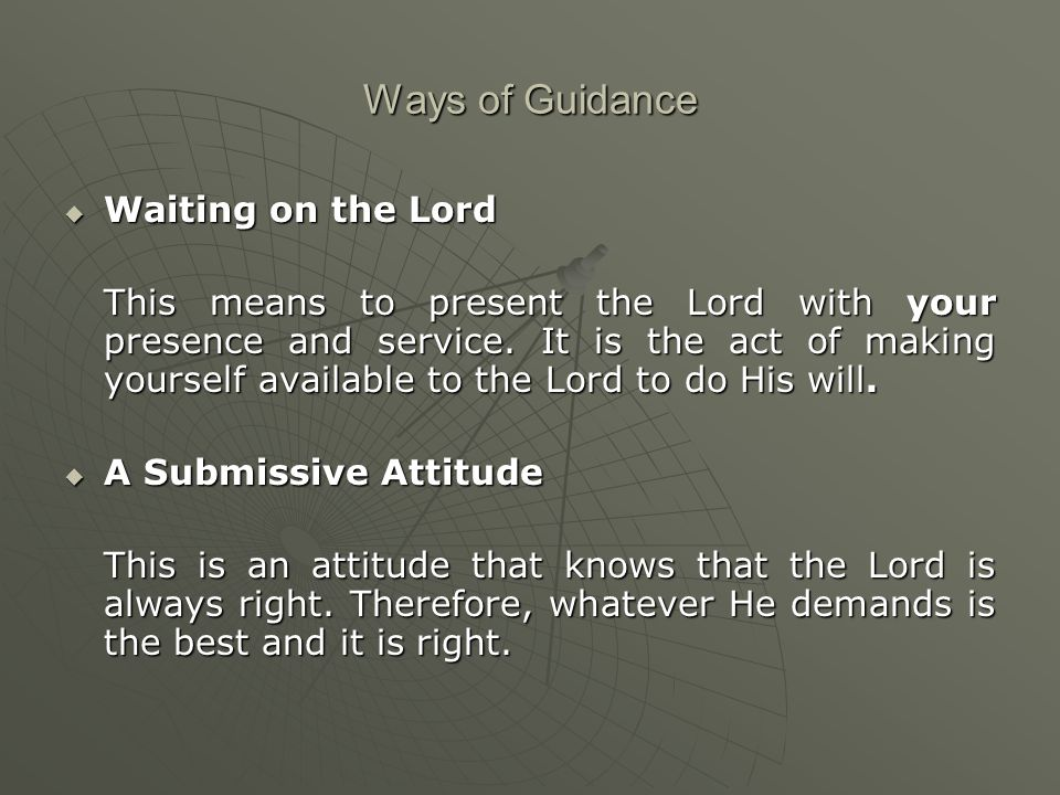 Ways of Guidance  Waiting on the Lord This means to present the Lord with your presence and service.
