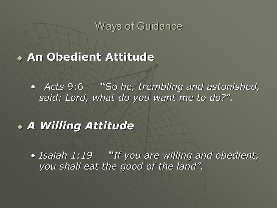 Ways of Guidance  An Obedient Attitude Acts 9:6 So he, trembling and astonished, said: Lord, what do you want me to do .Acts 9:6 So he, trembling and astonished, said: Lord, what do you want me to do .