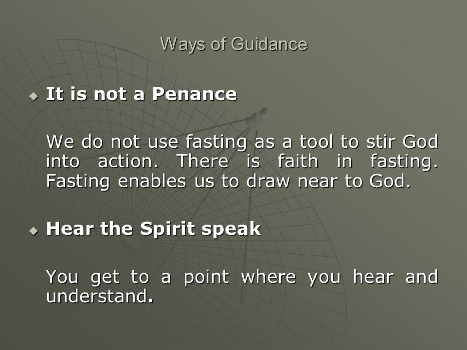 Ways of Guidance  It is not a Penance We do not use fasting as a tool to stir God into action.